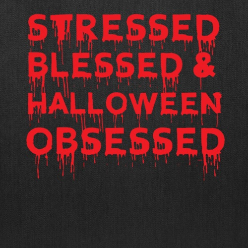 Stressed Blessed & Halloween Obsessed Bloody Humor - Tote Bag