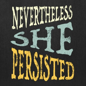 NEVERTHELESS SHE PERSISTED - Tote Bag