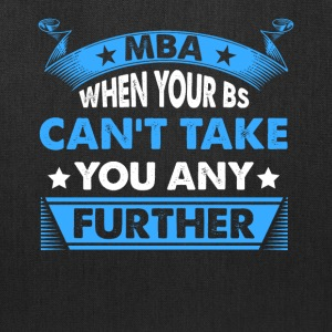 Master's Degree: MBA - When Your BS Can't Take You - Tote Bag
