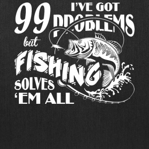 I've Got Problems But Fishing Solves T Shirt - Tote Bag