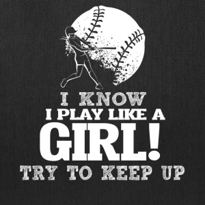 I Know I Play Softball Like A Girl Try To Keep Up. - Tote Bag