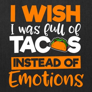 I wish I was full of Tacos instead of Emotions - Tote Bag