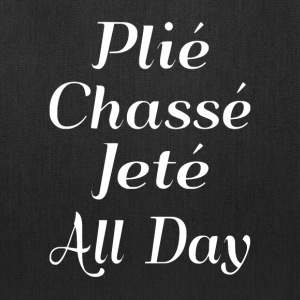 Plié Chassé Jeté All Day - Tote Bag
