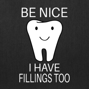 Be Nice I Have Fillings Too - Tote Bag