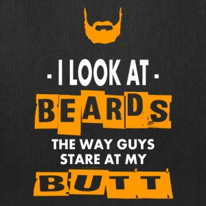 I Look at Beards the way Guys Stare at my Butt - Tote Bag