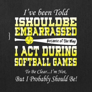 I Act During Softball Games T Shirt - Tote Bag