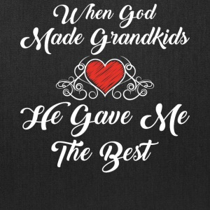 God Made Grandkids He Gave Me The Best T Shirt - Tote Bag