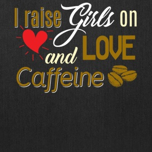 I Raise Girls On And Love Caffeine T Shirt - Tote Bag