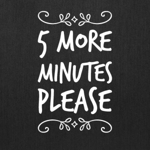 5 more minutes please - Tote Bag