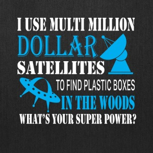 I Use Multi Million Dollar Satellites T Shirt - Tote Bag