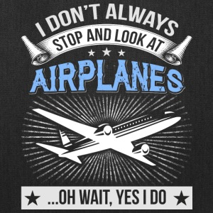 I Don't Always Stop And Look At Airplanes T Shirt - Tote Bag