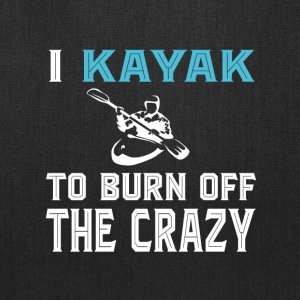 I Kayak To Burn Off The Crazy T Shirt - Tote Bag