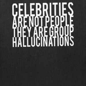 Celebrities Are Not People They Are Group Hallucin - Tote Bag
