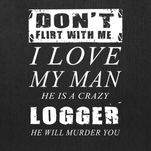 He is a crazy Logger T-Shirt - Tote Bag
