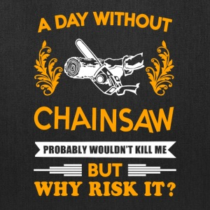 A day without Chainsaw T-Shirt - Tote Bag