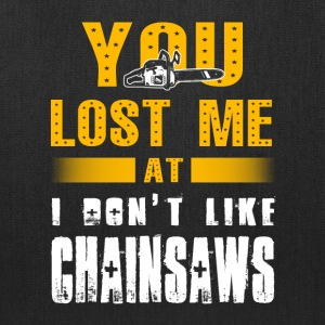You lose me at Chainsaws T-Shirts - Tote Bag