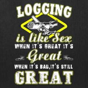 Logging is like sex T-Shirts - Tote Bag
