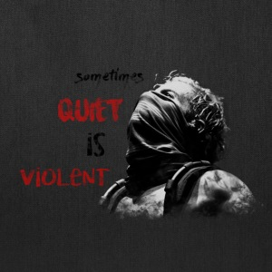 Quiet Is Violent - Tote Bag