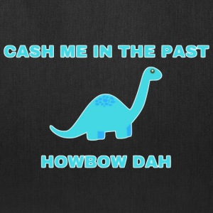 Cash Me In The Past... How Bow Dah - Tote Bag