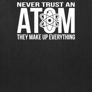 Never Trust An Atom - Make Up Everything - Tote Bag