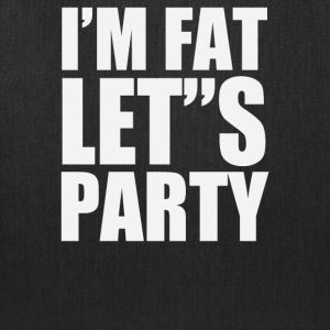 I'M FAT LET'S PARTY - Tote Bag