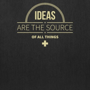 Ideas are the source of all things - Tote Bag