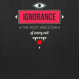 Ignorance the root and stem of every evil - Tote Bag