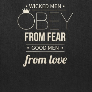 Wicked men obey from fear, good men from love - Tote Bag