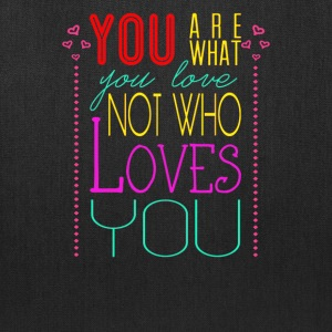 You are what you love not who loves you - Tote Bag