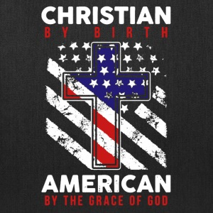 Christian By Birth American By God Shirt - Tote Bag