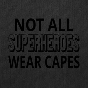 Not All Superheroes Wear Capes - Tote Bag