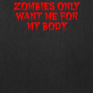 ZOMBIES ONLY WANT ME FOR MY BODY - Tote Bag