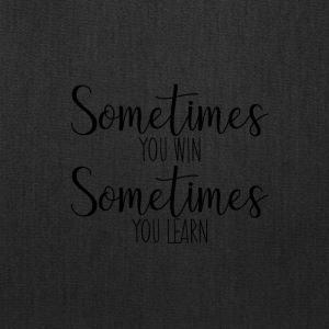Sometimes you win Sometimes you learn - Tote Bag
