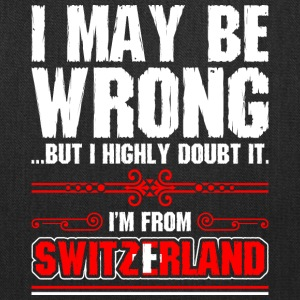 I May Be Wrong Im From Switzerland - Tote Bag