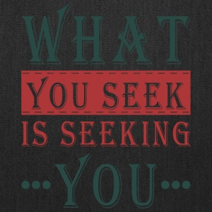 What you seek - is seeking you - Tote Bag