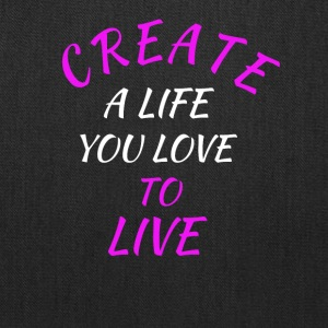 create a life you love to live - Tote Bag