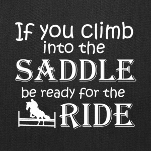 Climb Into The Saddle Be Ready For The Ride Shirt - Tote Bag