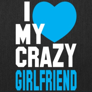I Love My Crazy Girlfriend T Shirt - Tote Bag