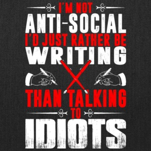 I Rather Be Writing Than Talking To Idiots T Shirt - Tote Bag