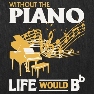 Without The Piano Life Would Bb T Shirt - Tote Bag