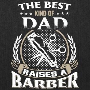 The Best Kind Of Dad Raises A Barber T Shirt - Tote Bag