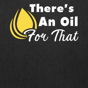 There's An Oil For That Esential Oils Shirt - Tote Bag