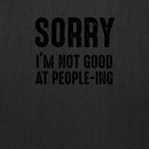 Sorry I'm Not Good At People-ing - Tote Bag