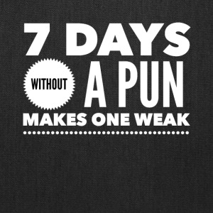 7 days without a pun makes one weak - Tote Bag