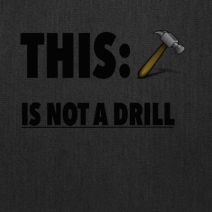 This Is Not A Drill Funny Hammer Tee shirt - Tote Bag