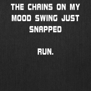 The Chains On My Mood Swing Just Snapped Run. - Tote Bag