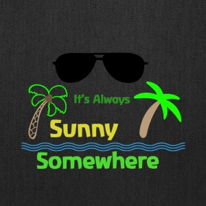 It's Always Sunny Somewhere - Tote Bag