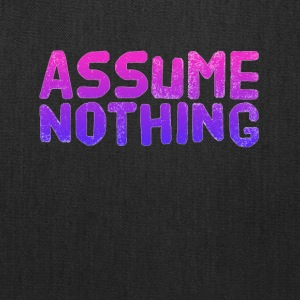 Assume nothing - Tote Bag