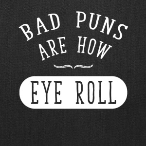 Bad puns are how eye roll - Tote Bag