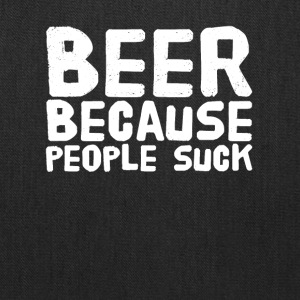Beer because people suck - Tote Bag